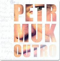 Petr Muk Outro