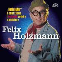 Felix Holzmann Huhulák a další známé i neznámé scénky a anekdoty