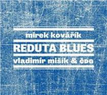 VLADIMÍR MIŠÍK & MIREK KOVÁŘÍK & ČDG Reduta Blues (2013)
