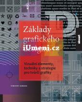 Timothy Samara: Základy grafického designu - Vizuální elementy, techniky a strategie pro tvůrčí grafiky