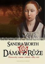Sandra Worth: Dáma z Růže - Historický román z období války růží