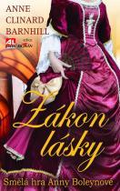 Anne Clinard Barnhill: Zákon lásky - Smělá hra Anny Boleynové
