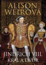 Alison Weirová: Jindřich VIII. - Král a dvůr