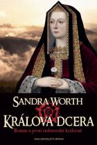 Sandra Worth: Králova dcera - Román o první tudorovské královně
