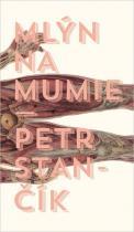 Stančík Petr: Mlýn na mumie