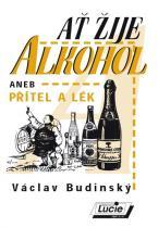 Václav Budinský: Ať žije alkohol aneb přítel a lék
