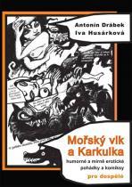 Husárková Iva, Drábek Antonín,: Mořský vlk a Karkulka - Humorné a mírně erotické pohádky a komiksy pro dospělé