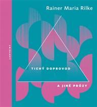 Rainer Maria Rilke: Tichý doprovod a jiné prózy