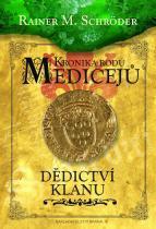 Rainer M. Schröder: Kronika rodu Medicejů 3 - Dědictví klanu