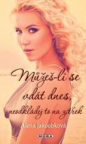 Alena Jakoubková: Můžeš-li se vdát dnes neodkládej to na zítřek