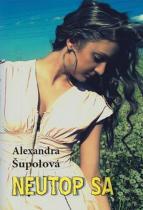 Alexandra Šupolová: Neutop sa