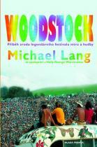 Michael Lang: Woodstock - Příběh zrodu legendárního festivalu míru a hudby