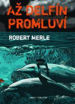 Robert Merle: Až delfín promluví
