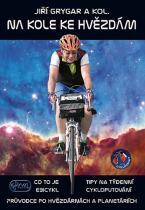 Jiří Grygar: Na kole ke hvězdám - Co to je Ebicykl + Tipy na týdenní cykloputování + Průvodce po hvězdárnách a planetáriích