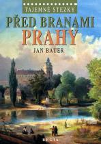 Jan Bauer: Tajemné stezky – Před branami Prahy