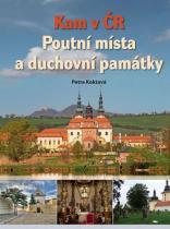 Petra Koktavá: Kam v ČR - Poutní místa a duchovní památky