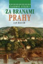 Jan Bauer: Tajemné stezky – Za branami Prahy