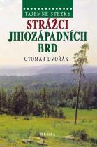 Otomar Dvořák: Tajemné stezky - Strážci jihozápadních Brd