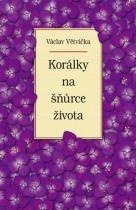 Václav Větvička: Korálky na šňůrce života