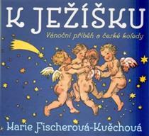 Marie Fischerová-Kvěchová: K Ježíškovi