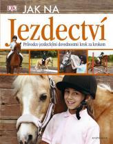 Caroline Stampsová: Jak na jezdectví - Průvodce jezdeckými dovednostmi krok za krokem