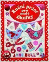 Jane Bull: Ruční práce pro malé šikulky - 50 hravých nápadů