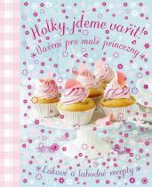 Vaření pro malé princezny: Holky, jdeme vařit!