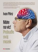 Ivan Pilný: Máte na víc! - Probuďte svůj mozek