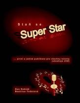 Staň se Super Star - První a jediná publkace pro včechny talenty + 2CD - Todorová Beatrice, Dobiáš Dan,