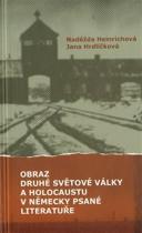 Heinrichová Naděžda, Hrdličková Jana: Obraz druhé světové války a holocaustu v německy psané literatuře