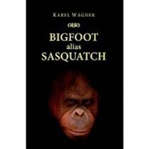 Karel Wágner: Bigfoot alias Sasquatch (anglicky)