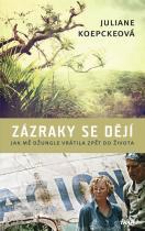 Juliane Koepckeová: Zázraky se dějí - Jak mě džungle vrátila zpět do života