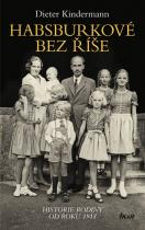 Dieter Kindermann: Habsburkové bez říše - Historie rodiny od roku 1918