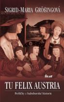 Sigrid-Maria Grössingová: TU FELIX AUSTRIA - Perličky z habsburské historie