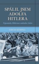 Erich Kempka: Spálil jsem Adolfa Hitlera - Vzpomínky Hitlerova osobního řidiče