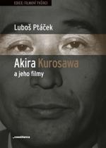 Luboš Ptáček: Akira Kurosawa a jeho filmy