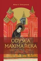 Nina V. Sinicinovová: Odysea Maxima Řeka - Renesanční Itálie – Athos – Moskevská Rus