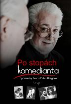 Ľubo Gregor: Po stopách komedianta - Spomienky herca Ľuba Gregora (slovensky)