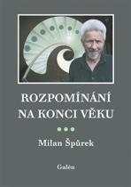 Milan Špůrek: Rozpomínání na konci věku