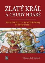Václava Kofránková: Zlatý král a chudý hrabě - Přemysl Otakar II. a Rudolf Habsburský v historické tradici