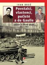 Ivan Brož: Povstalci, vlastenci, pučisté a de Gaulle - Drama alžírské války 1954–1962