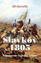 Jiří Kovařík: Slavkov 1805 - Napoleonův největší triumf