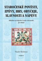 Václav Krolmus: Staročeské pověsti, zpěvy, hry, obyčeje, slavnosti a nápěvy - 1. část