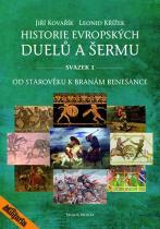 Křížek Leonid, Kovařík Jiří: Historie evropských duelů a šermu I - Od starověku k branám