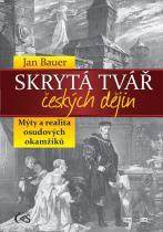Jan Bauer: Skrytá tvář českých dějin aneb Mýty a realita osudových okamžiků
