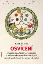 Frick Karl R. H.: Osvícení v tradici gnosticko-teosofických a alchymicko-rosenkruciánských tajných společností do konce 18. století
