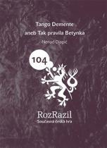 Nenad Djapić: Tango Demente aneb Tak pravila Betynka