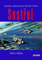 Walter Schuck: Sestřel - Vzpomínky stíhacího pilota Luftwaffe 1940-45