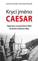 Preisler Jerome, Sewell Kenneth: Krycí jméno Caesar: tajný hon na ponorku