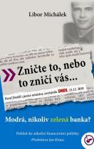 Libor Michálek: Zničte to, nebo to zničí vás... - Modrá, nikoli zelená banka?